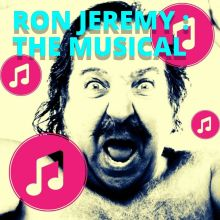 Ron Jeremy : The Musical
