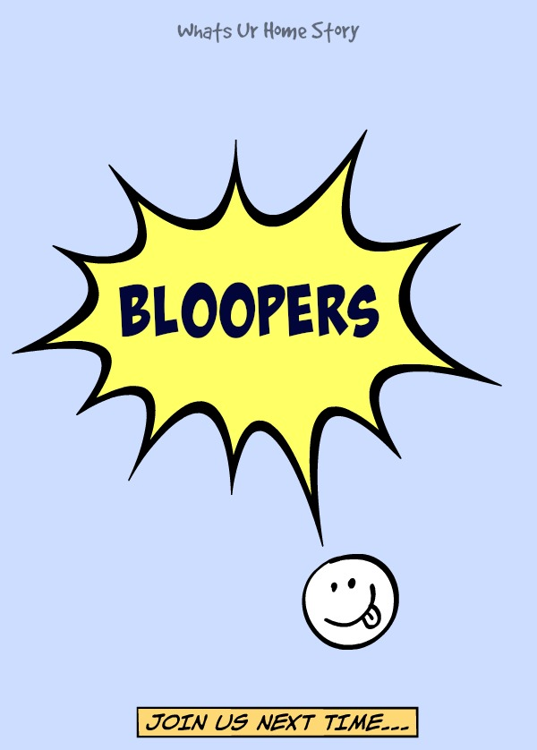 Whats Ur Home Story Bloopers