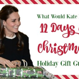 12 Days of Christmas Gift Guides: Presents for Kate (and Your Inner Princess)