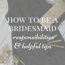 How to Be a Bridesmaid: Responsibilities and Helpful Tips