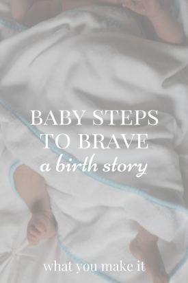 Baby Steps to Brave: A Birth Story