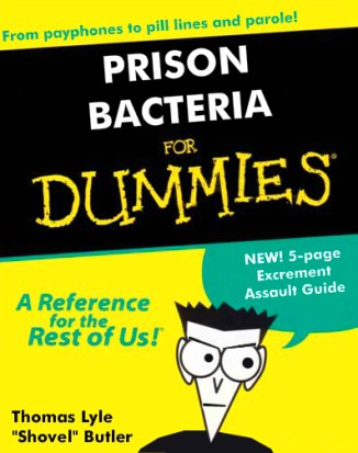 Prison Bacteria for Dummies with Excrement Assault Guide_Where Excuses Go to Die