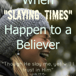 "When ""Slaying Times"" Happen to a Believer"