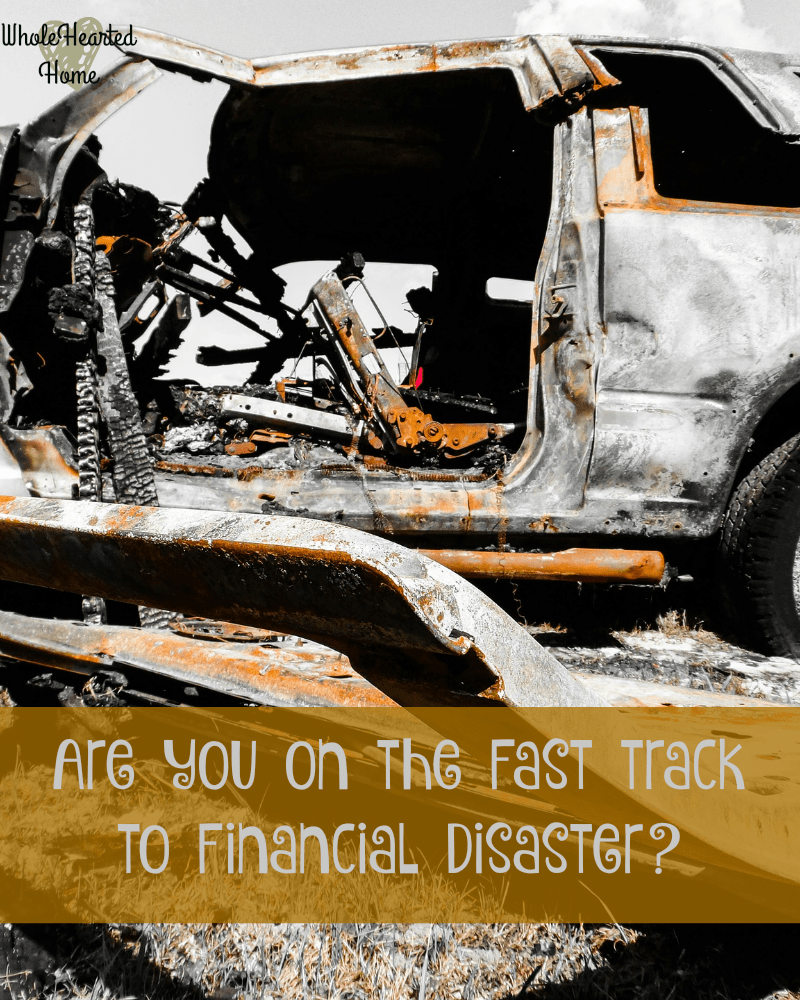 Are You On the Fast Track to Financial Disaster? + WholeHearted Wednesday #178