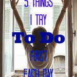 5 Things I Try to Do First Each Day + WholeHearted Wednesday #188