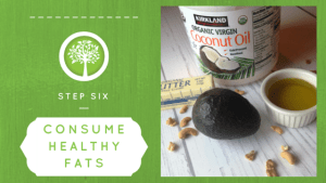 Step Six Consume Healthy Fats