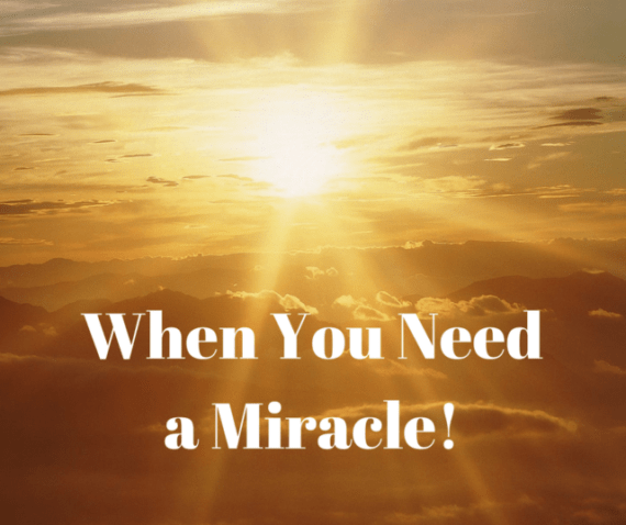 When You Need a Miracle!