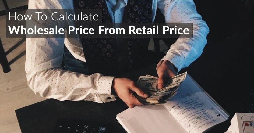 Wholesale Price vs Retail Price How To Calculate Wholesale Price