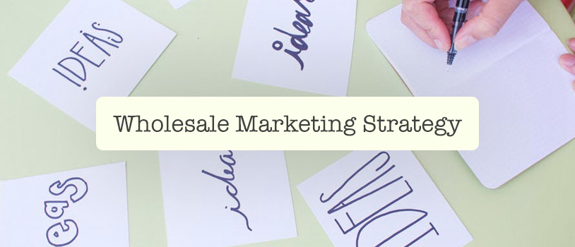 Wholesale Marketing Strategy Ideas for Distributors (2018 Updated)