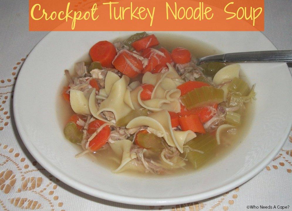 Crockpot Turkey Noodle Soup | Who Needs A Cape?