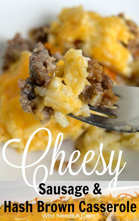 Cheesy Sausage & Hash Brown Casserole - Who Needs A Cape?