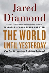 'The World Until Yesterday: What Can We Learn from Traditional Societies?' by Jared Diamond. 512 p. Viking Adult. $22.94