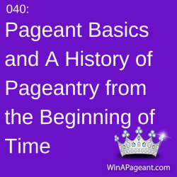 040 - Pageant Basics and A History of Pageantry