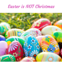 Easter-is-NOT-Christmas