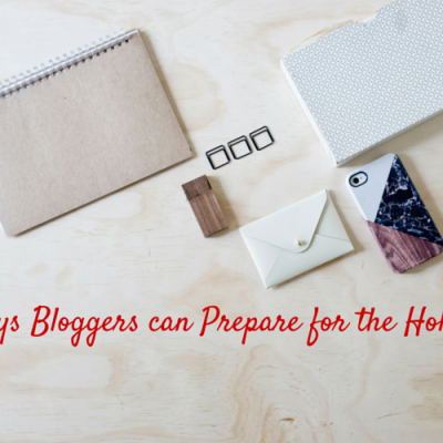 7 Ways Bloggers Can Prepare for the Holidays