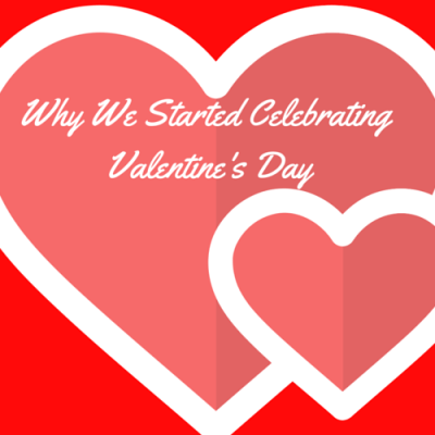 Why We Started Celebrating Valentine's Day