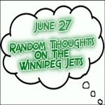 Random Thoughts On The Winnipeg Jets: June 27
