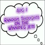 Random Thoughts On The Winnipeg Jets: Aug. 1