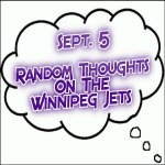 Random Thoughts On The Winnipeg Jets: Sept. 5