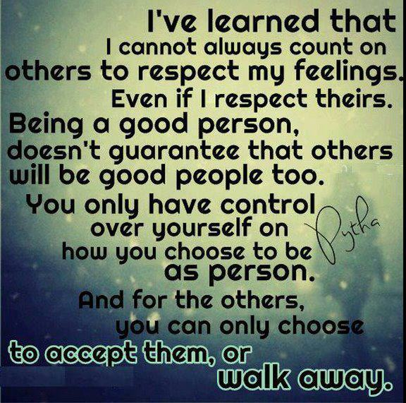 Being a good person doesn't guarantee that others will be good people too. You can choose to ...