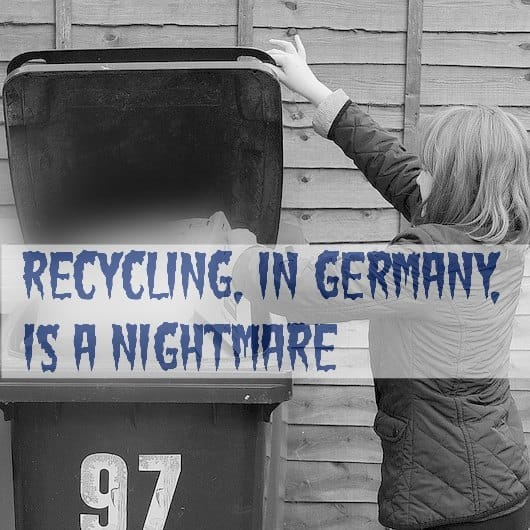 Recycling, in Germany, is a Nightmare