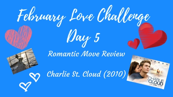 Romantic Movie Review - Charlie St Cloud - Day 6 of February Love