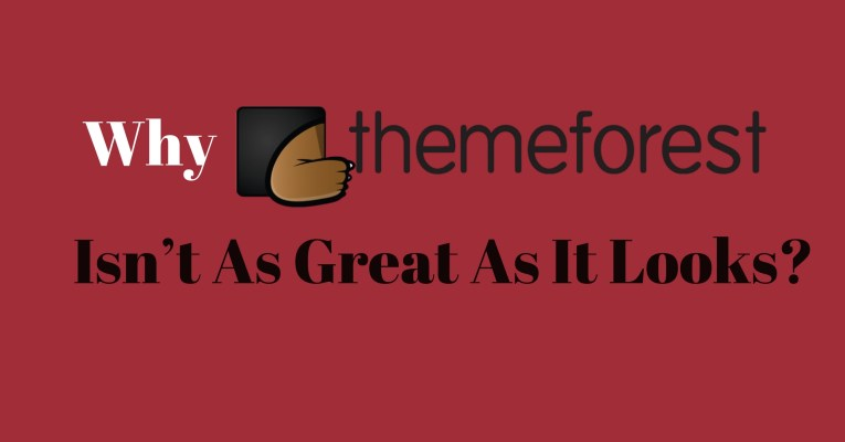 Why ThemeForest isn't As Great As It Looks