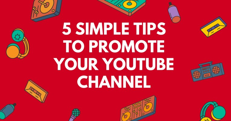 5 Simple Tips to Promote Your YouTube Channel