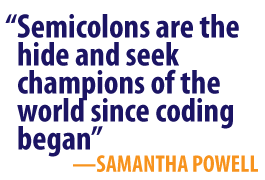 Semicolons are the hide and seek champions of the world since coding began - Samantha Powell