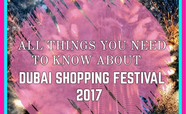 All You Need To Know About Dubai Shopping Festival 2017 Womentravel101