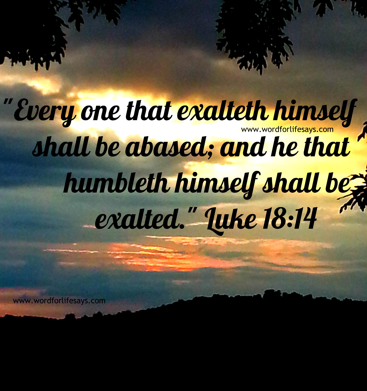 Plush Life Says Bible Verses About Humility Nkjv Bible Verses About Humility Every One That Exalteth Himself Be Sunday School Luke Word Humble inspiration Bible Verses About Humility