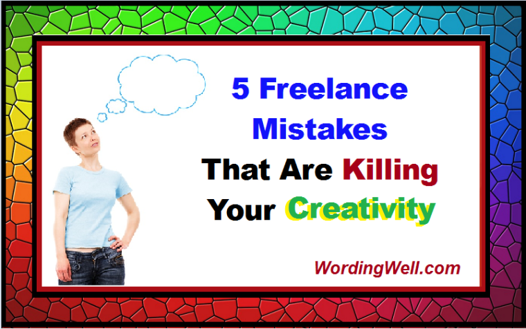 5 Freelance Mistakes That Are Killing Your Creativity