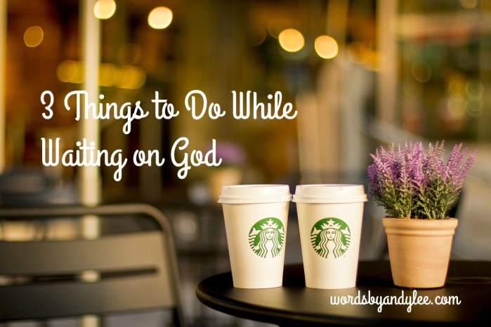 3 Things to do While Waiting on God