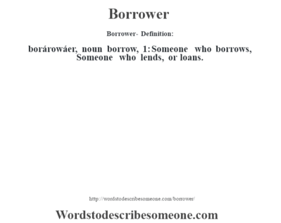 Borrower definition | Borrower meaning - words to describe someone