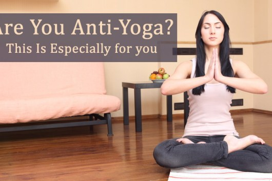 Are You Anti-Yoga? This Is Especially for you