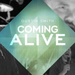 """""""Coming Alive"""" from Dustin Smith (OFFICIAL ALBUM PREVIEW)"""