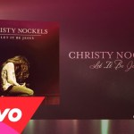 Christy Nockels – Let It Be Jesus