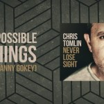 Impossible Things – Chris Tomlin + Danny Gokey