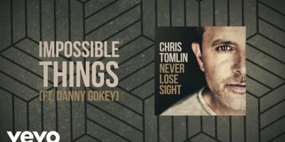 Impossible Things – Chris Tomlin + Danny Gokey