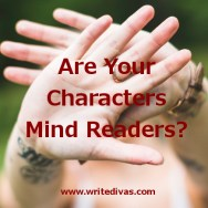 Are Your Characters Mind Readers?