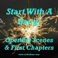 Start With A Bang! Opening Scenes and First Chapters