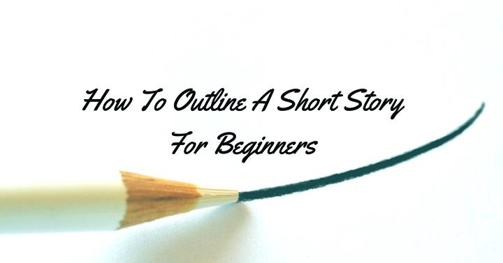 How To Outline A Short Story - For Beginners - Writers Write