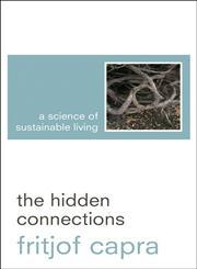"hidden connections fritjof capra essay The author of the hidden connections, a science of sustainable living, fritjof capra, had several ideas that he wanted to bring to light to its reader, by explaining the view on his ""new understanding in life""1 (capra, 2002) by pointing out the way the world's socio-economic system is progressively having a negative impact by its approach."