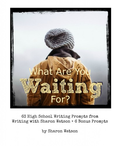 What Are You Waiting For, High School Writing Prompts - eBook | Writing with Sharon Watson-Easy ...