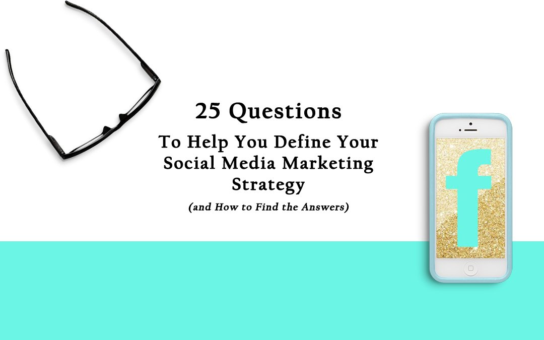 25 Questions to Help You Define Your Social Media Marketing Strategy