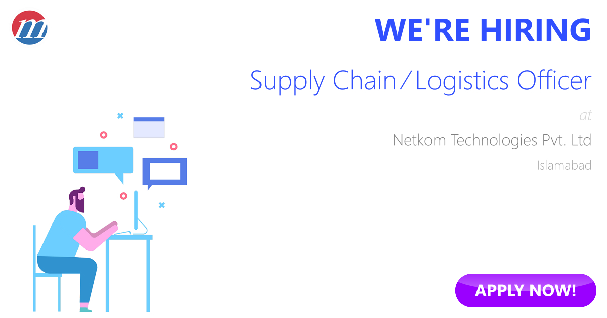 Supply Chain / Logistics Officer Job in Pakistan - Netkom - logistics officer job description