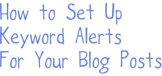How to Set Up Keyword Alerts For Your Blog Posts, How to find your photo on Google by dragging image