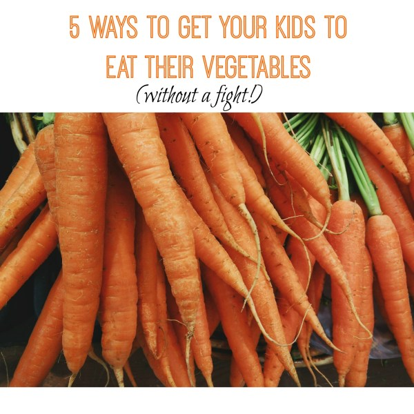 5 ways to get your kids to eat their veggies IG