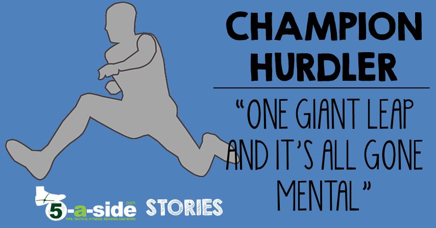 Champion Hurdler 5-a-side story