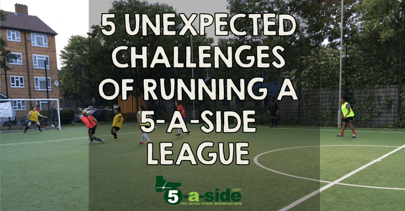 5 unexpected challenges of running a 5-a-side league